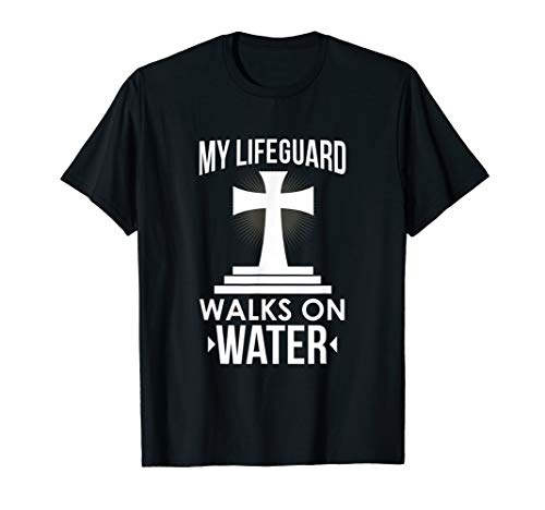 My Lifeguard Walks On Water Christian Message T-Shirt