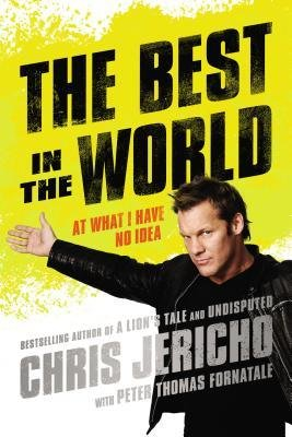 [(The Best in the World: At What I Have No Idea)] [Author: Chris Jericho] published on (October, 2014) PDF