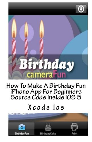 How To Make A Birthday Fun iPhone App For Beginners Source Code Inside iOS 5 by CreateSpace Independent Publishing Platform