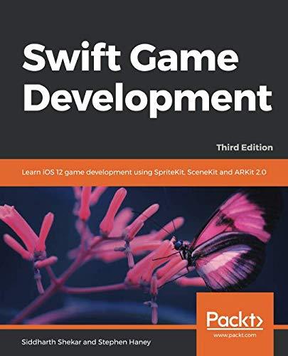 Swift Game Development: Learn iOS 12 game development using SpriteKit, SceneKit and ARKit 2.0, 3rd Edition
