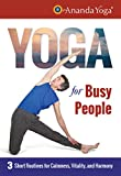 YOGA FOR BUSY PEOPLE: 3 Short Routines For Calmness, Vitality & Harmony