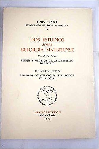 Dos estudios sobre relojería matritense (Colección Tempus fugit) (Spanish Edition): Eloy Benito Ruano: 9788472740747: Amazon.com: Books