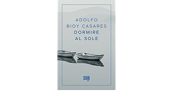 Amazon.com: Dormire al sole (SUR) (Italian Edition) eBook: Adolfo Bioy Casares, Francesca Lazzarato: Kindle Store