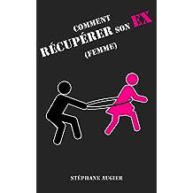 Comment récupérer son EX (femme) (French Edition)