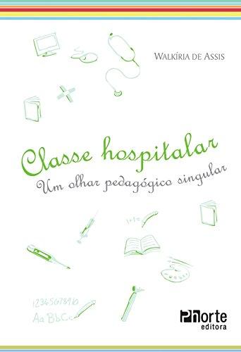 Classe Hospitalar. Um Olhar Pedagógico Singular