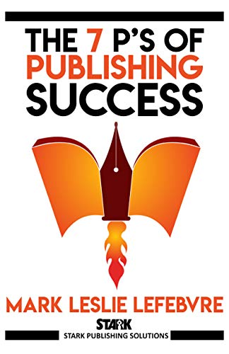 The 7 P's of Publishing Success (Stark Publishing Solutions Book 1)