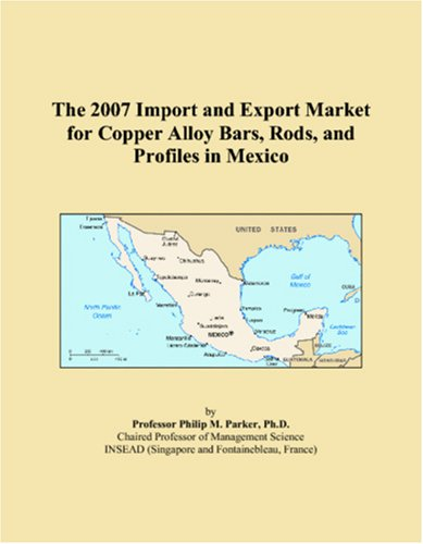(The 2007 Import and Export Market for Copper Alloy Bars, Rods, and Profiles in Mexico)
