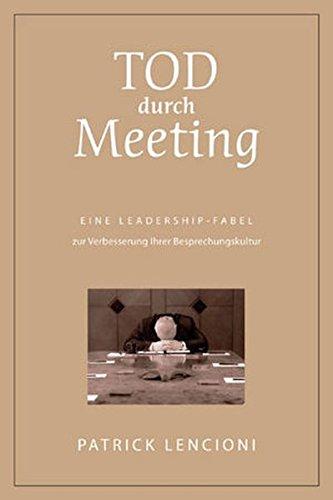 Tod durch Meeting: Eine Leadership-Fabel zur Verbesserung Ihrer Besprechungskultur Gebundenes Buch – 12. August 2009 Patrick M. Lencioni Brigitte Döbert 3527504656 Führung