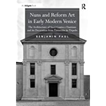 Nuns and Reform Art in Early Modern Venice: The Architecture of Santi Cosma e Damiano and its Decoration from Tintoretto to Tiepolo by Benjamin Paul (2012-01-28)