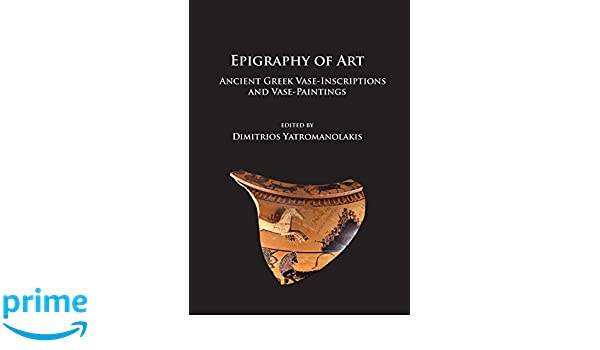 Amazon Epigraphy Of Art Ancient Greek Vase Inscriptions And