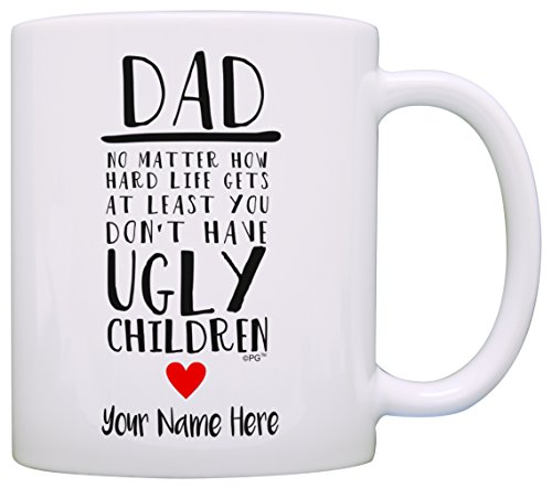- Personalized Dad Gifts At Least You Don't Have Ugly Children Personalized Grandchild Name New Dad Gifts for Dad Birthday Gifts Personalized Gift Coffee Mug Tea Cup White