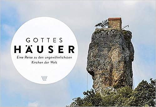 Gottes besondere Häuser: Eine Reise zu den ungewöhnlichsten Kirchen der Welt