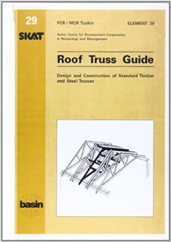 Roof Truss Guide Design And Construction Of Standard Timber And Steel Trusses Element 29 Fcr Mcr Toolkit S Amazon Co Uk Eichenberger Peter Bieler W Mostrales O Schwitter D 9783908001850 Books