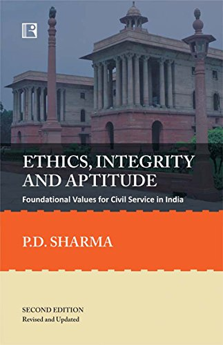 Ethics, Integrity and Aptitude: Foundational Values for Civil Service in India (Second Edition - Revised and Updated) (Aptitude And Foundational Values For Civil Service)