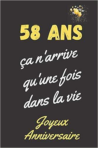 58 Ans Ca N Arrive Qu Une Fois Dans La Vie Joyeux Anniversaire Cadeau 58eme Anniversaire Carnet De Notes Ligne Journal Intime Cadeau Pour Femme Homme De 58 Ans French Edition Edition Carnets D Anniversaire