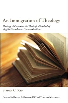 Book An Immigration of Theology: Theology of Context as the Theological Method of Virgilio Elizondo and Gustavo Gutiérrez