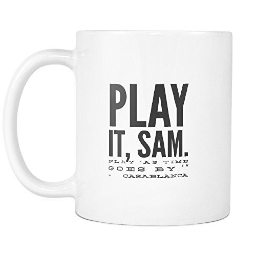 Movie Quote ,Play it, Sam. Play 'As Time Goes By.??, White Ceramic, 11 oz