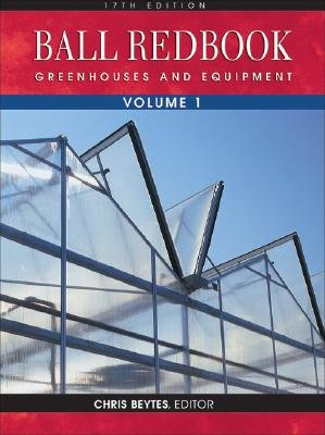 Read Online Ball Redbook, Volume 1: Greenhouses and Equipment [BALL REDBOOK V01 17/E] pdf