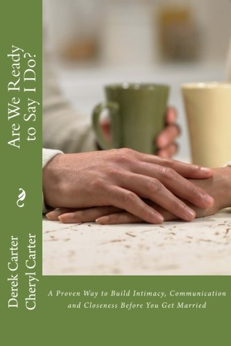 Read Online Are We Ready to Say I Do?: A Proven Way to Build Intimacy, Communication and Closeness Before You Get Married (Winning Family) (Volume 1) PDF