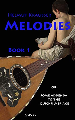 Melodies: or Some addenda to the quicksilver age (PROPOSITIONS or Domed buildings for the marsh region Book 1)