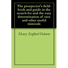 The prospector's field-book and guide in the search for and the easy determination of ores and other useful minerals