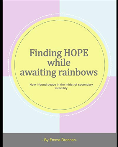 Finding Hope While Awaiting Rainbows: How I found peace in the midst of secondary infertility by [Drennan, Emma]