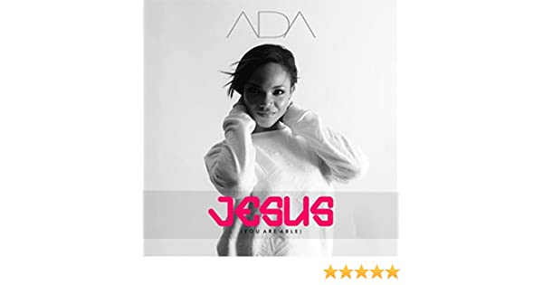 Jesus You Are Able By Ada On Amazon Music Amazon Com