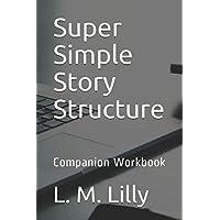 Super Simple Story Structure: Companion Workbook