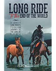 Long Ride to the End of the World: A Lonely Long Rider's 7,500 km Journey to the Land of Fire