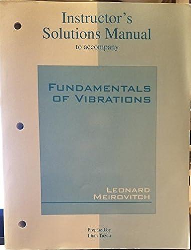 instructor s solutions manual to accompany fundamentals of rh amazon com  solution manual fundamentals of vibrations leonard meirovitch