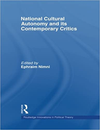 National-Cultural Autonomy and its Contemporary Critics (Routledge Innovations in Political Theory)