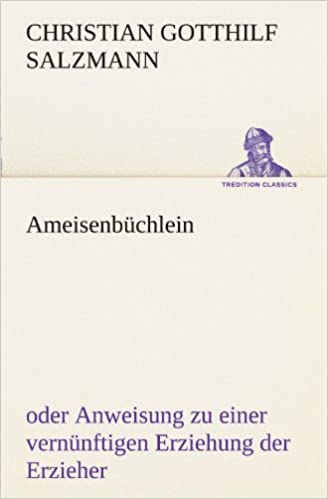Ameisenb??chlein: oder Anweisung zu einer vern??nftigen Erziehung der Erzieher (TREDITION CLASSICS) by Christian Gotthilf Salzmann (2011-12-06)