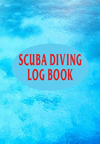 Scuba Diving Log Book: Scuba Diving Log Book/Journal/Notebook - Record Dive Date, Gear Used, Wet-Suit Type and Location - 6