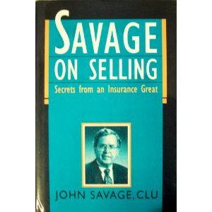 Savage On Selling  Secrets From An Insurance Great