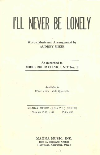 I'll Never Be Lonely (Words, Music And Arrangement By Audrey Mieir, As Recorded In Mieir Choir Clinic Unit No. 1) (Never Recorded Arrangements)