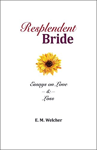 com resplendent bride essays on love loss ebook e m  resplendent bride essays on love loss by welcher e m