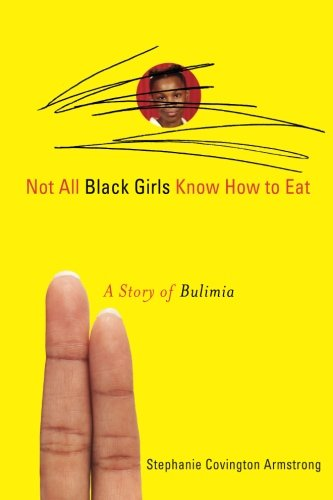 Search : Not All Black Girls Know How to Eat: A Story of Bulimia