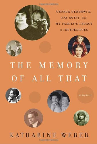 The Memory of All That: George Gershwin, Kay Swift, and My Family