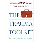 Trauma Tool Kit: Healing PTSD from the Inside Out