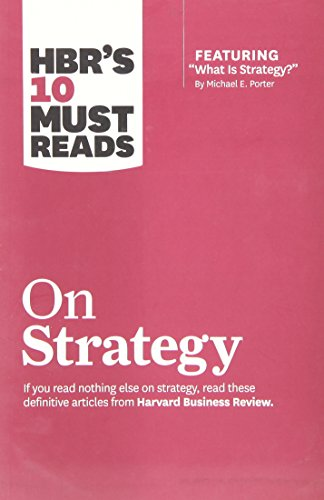 HBR's 10 Must Reads on Strategy (including featured article ?What Is Strategy?? by Michael E. Porter)