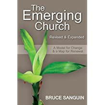 The Emerging Church Revised & Expanded: A Model for Change & a Map for Renewal
