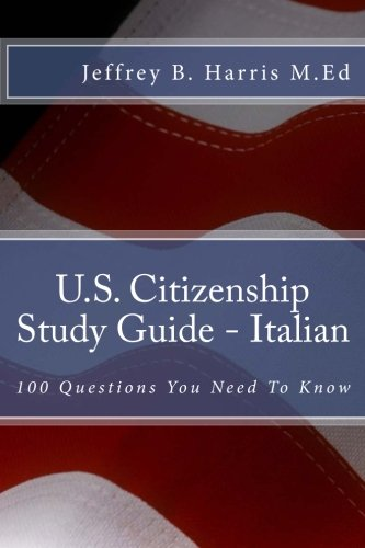 U.S. Citizenship Study Guide - Italian: 100 Questions You Need To Know (Italian Edition)