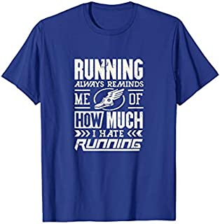 Birthday Gift Funny Running  reminds me of why I hate running Short and Long Sleeve Shirt/Hoodie