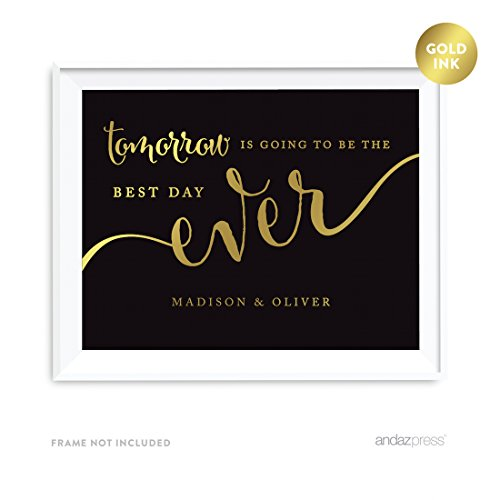 Andaz Press Personalized Wedding Party Signs, Black and Metallic Gold Ink, 8.5x11-inch, Tomorrow is Going to be the Best Day Ever Rehearsal Dinner Sign, 1-Pack, Custom Made Any Name