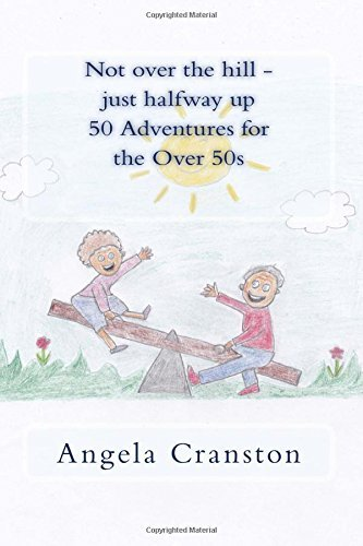 Not over the hill - just halfway up - 50 adventures for the over 50s by Angela Cranston - Mall Cranston