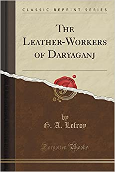 The Leather-Workers of Daryaganj (Classic Reprint)