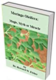 Moringa Oleifera: Magic, Myth or Miracle