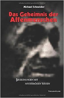 Das Geheimnis der Affenmenschen: Begegnungen mit mysteriösen Wesen (German Edition)