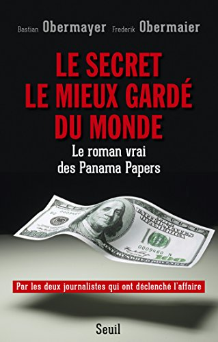 Le Secret le mieux gardé du monde. Le roman vrai des Panama Papers: Le roman vrai des Panama Papers (DOCUMENTS (H.C)) (French Edition)