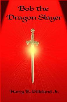 Bob the Dragon Slayer by [Gilleland, Harry]